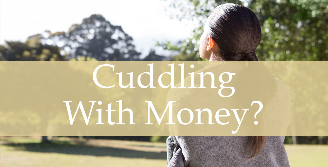 Cuddling With Money?