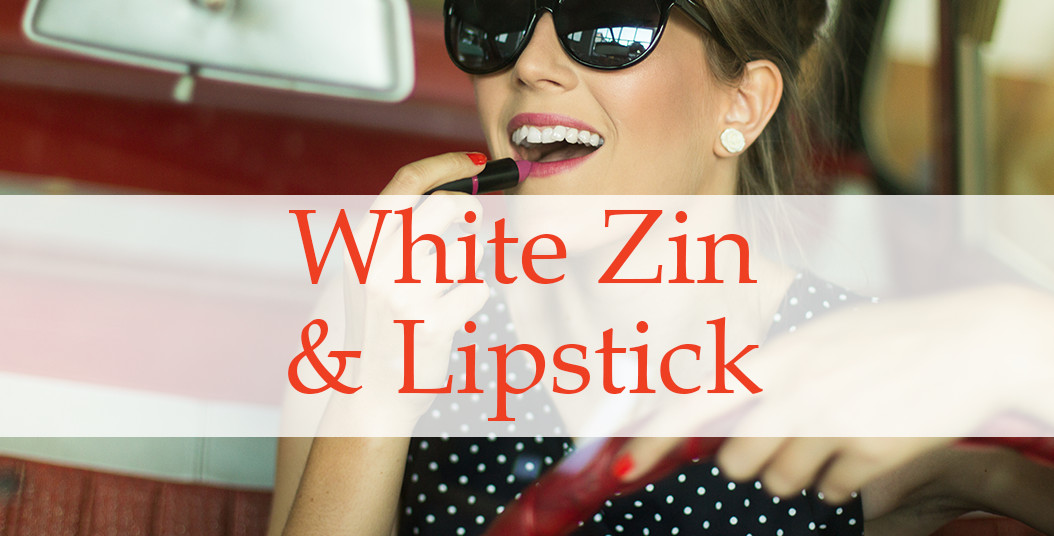 White Zin & Lipstick